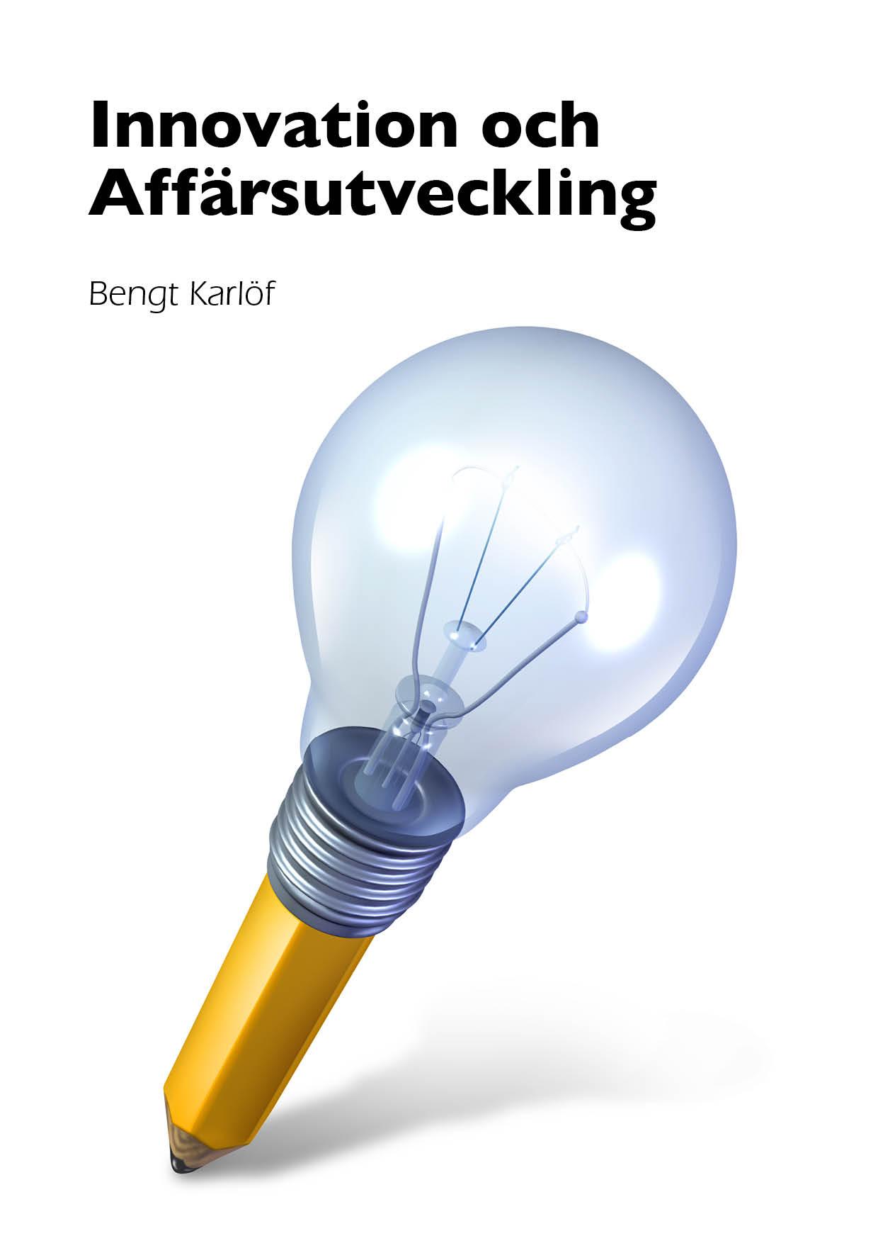 Innovation och affärsutveckling av Bengt Karlöf